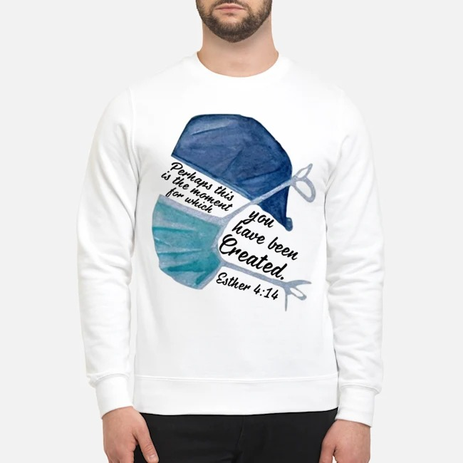 Perhaps This Is The Moment For Which You Have Been Created Nurse Sweater