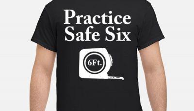 Practice Safe Six Feet T-shirt