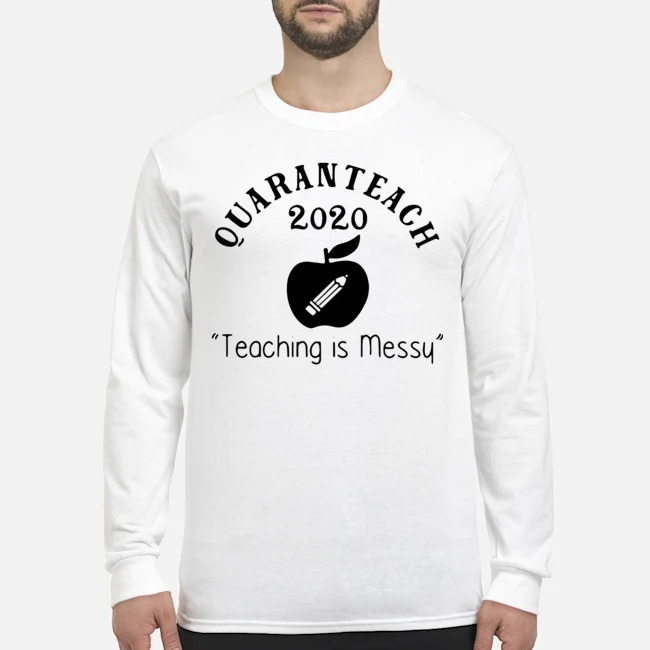 Quaranteach 2020 Teaching Is Messy Long-Sleeved