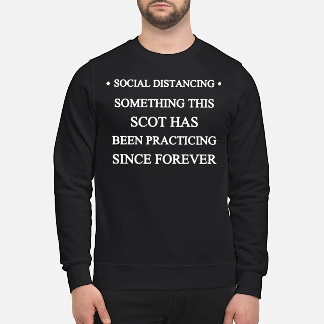 Social Distancing Something This Scot Has Been Practicing Since Forever Sweater