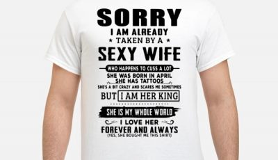 Sorry I Am Already Taken By A Sexy Wife Who Happens To Cuss A Lot Shirt