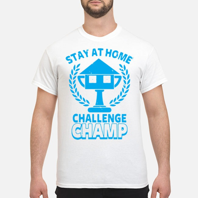 Stay At Home Challenge Champ Shirts