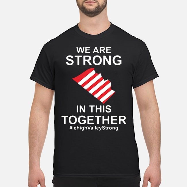 We Are Strong Lehigh Valley In This Together 2020 Shirt