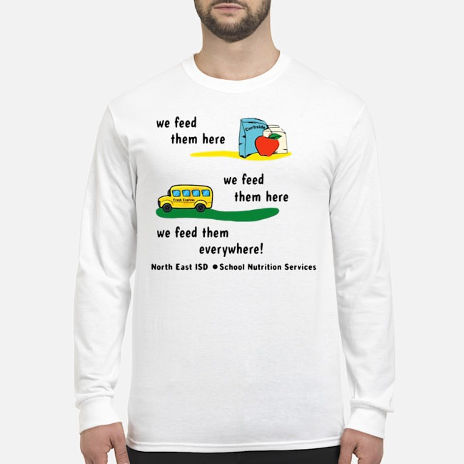 We Feed Them Here We Feed Them Everywhere Long-Sleeved