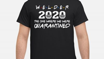 Welder 2020 Mask The One Where We Were Quarantined Shirt