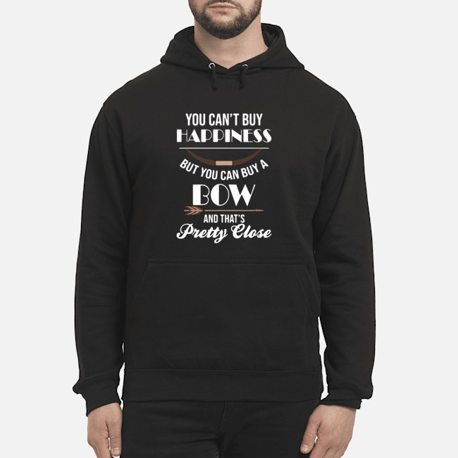 You Can't Buy Happiness But You Can Buy A Bow And That's Pretty Close Hoodie