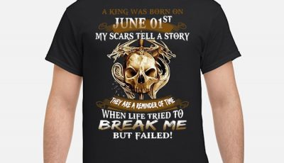 A King Was Born On June 01st My Scars Tell A Story They Are A Reminder Of Time Shirt