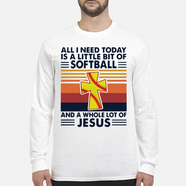 All I Need Today Is A Little Bit Of Softball And A Whole Lot Of Jesus Vintage Long-Sleeved