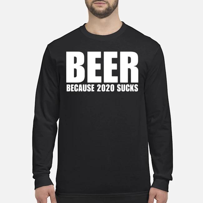 Beer Because 2020 Sucks Long-Sleeved