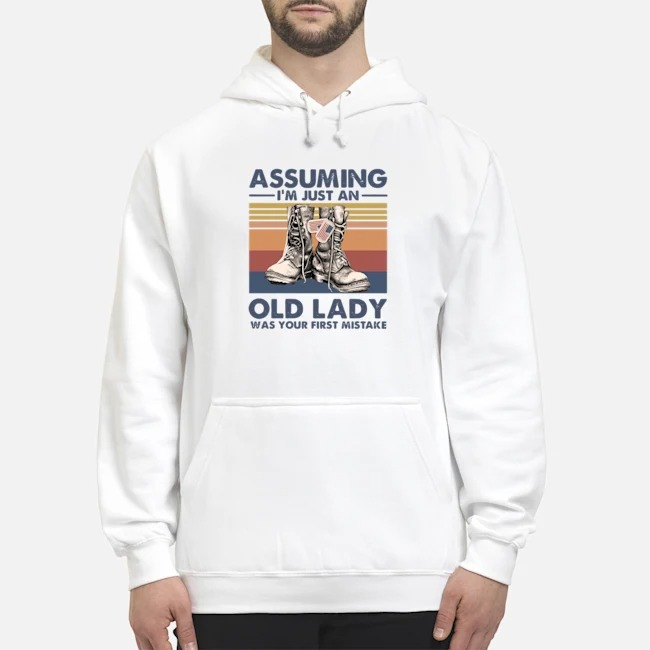 Boots Assuming I'm Just An Old Lady Was Your First Mistake Vintage Hoodie