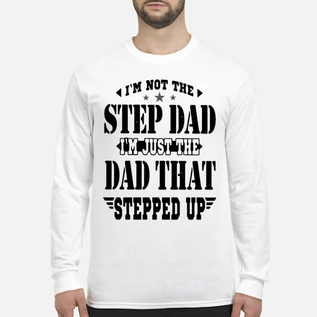 I'm Not The Step Dad I'm The Dad That Stepped Up Long-Sleeved