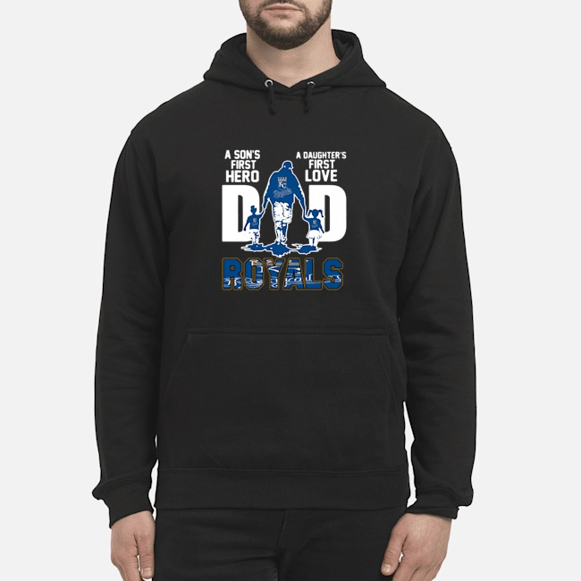 Kansas City Royals Dad A Son's First Hero A Daughter's First Love Hoodie