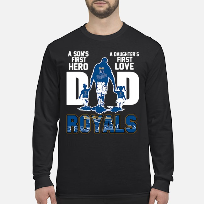 Kansas City Royals Dad A Son's First Hero A Daughter's First Love Long-Sleeved