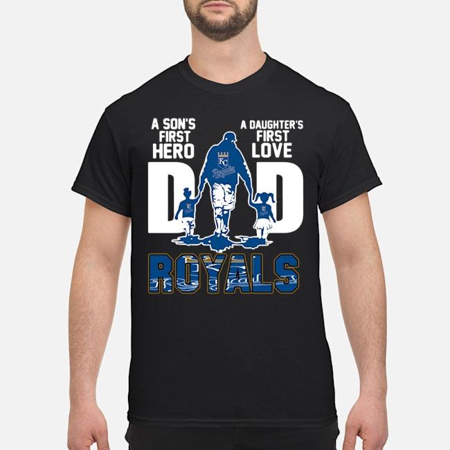 Kansas City Royals Dad A Son's First Hero A Daughter's First Love Shirt