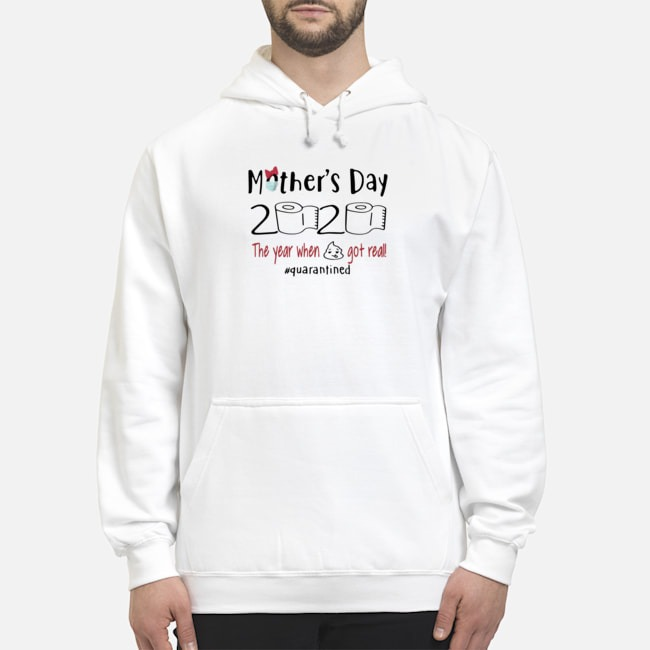 Mother's Day 2020 The Year When Shit Got Real Quarantine Hoodie
