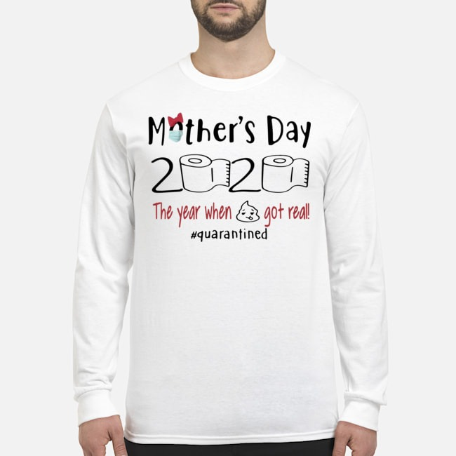 Mother's Day 2020 The Year When Shit Got Real Quarantine Long-Sleeved