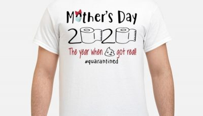 Mother's Day 2020 The Year When Shit Got Real Quarantine Shirts