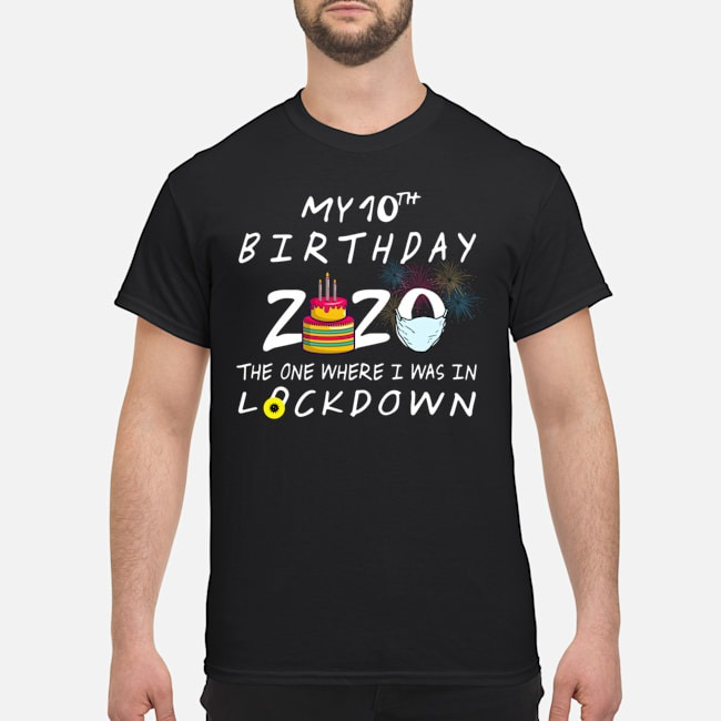 My 10th Birthday 2020 The One Where I Was In Lockdown Shirts