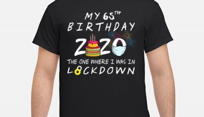 My 65th Birthday 2020 The One Where I Was In Lockdown Shirt
