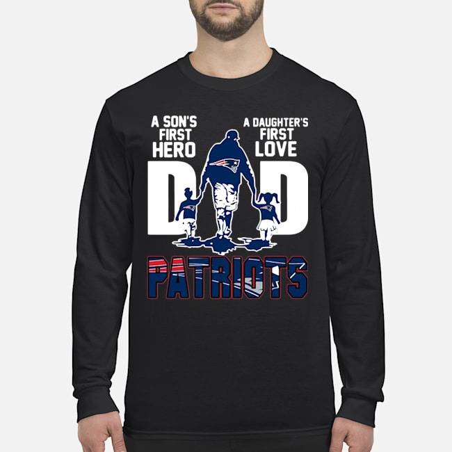 New England Patriots Dad A Son's First Hero A Daughter's First Love Long-Sleeved