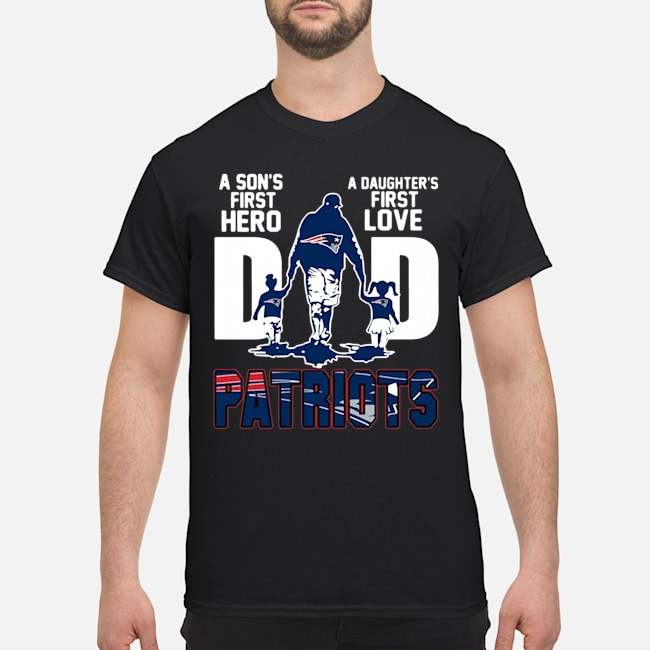 New England Patriots Dad A Son's First Hero A Daughter's First Love Shirt
