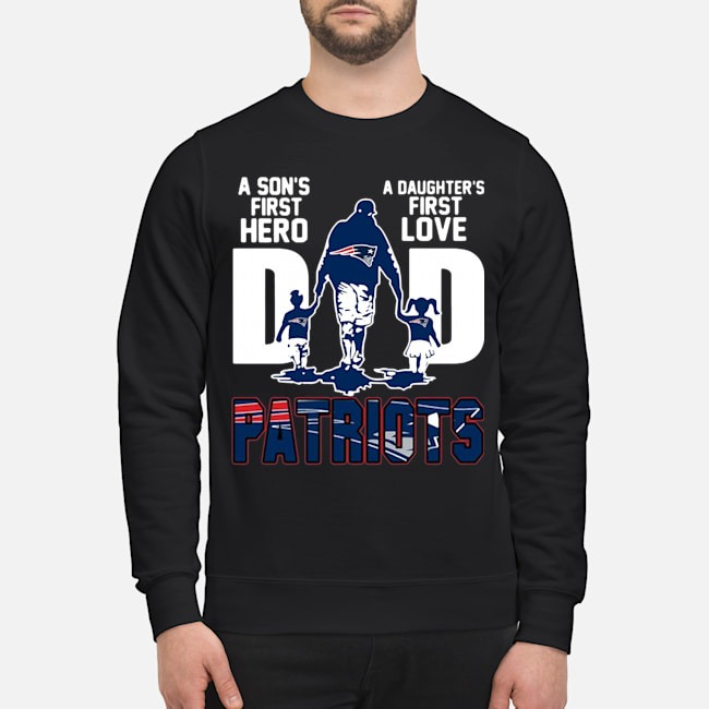 New England Patriots Dad A Son's First Hero A Daughter's First Love Sweater
