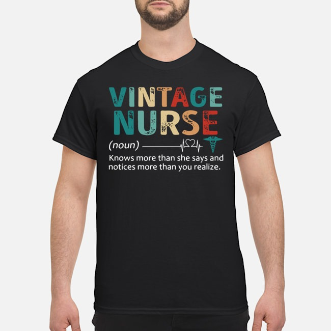 Nurse Knows More Than She Says And Notices More Than You Realize Vintage Shirt