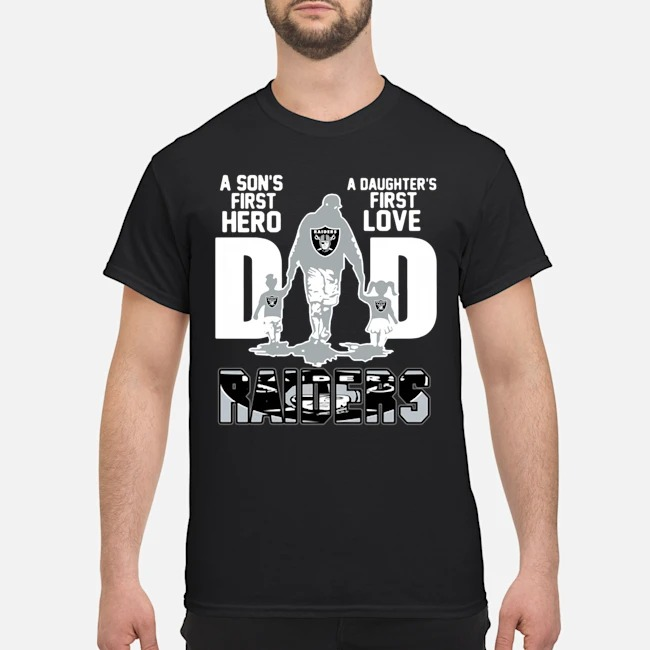 Oakland Raiders Dad A Son's First Hero A Daughter's First Love Shirt