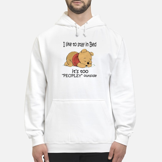 Pooh I Like To Stay In Bed It's Too Peopley Outside Hoodie
