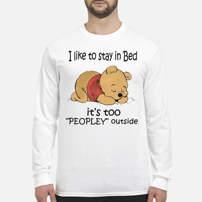 Pooh I Like To Stay In Bed It's Too Peopley Outside Long-Sleeved