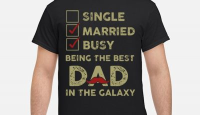 Since Married Busy Being The Best Dad In The Galaxy Shirt