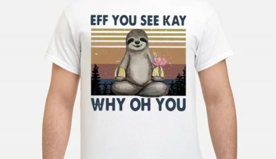 Sloth Eff You See Kay Why Oh You Vintage Shirt