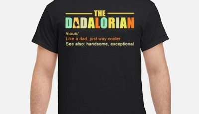 The Dadalorian Definition Meaning Like A Dad Just Way Cooler Shirt