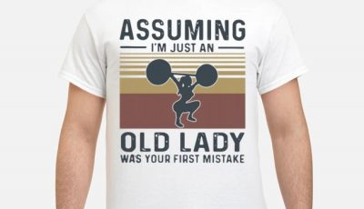 Weightlifting Assuming Im Just An Old Lady Was Your First Mistake Vintage Shirt