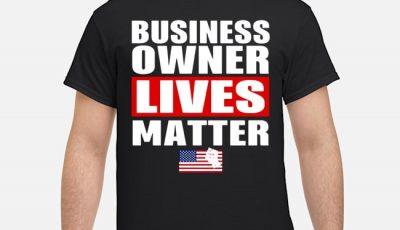 Business Owner Lives Matter Shirt