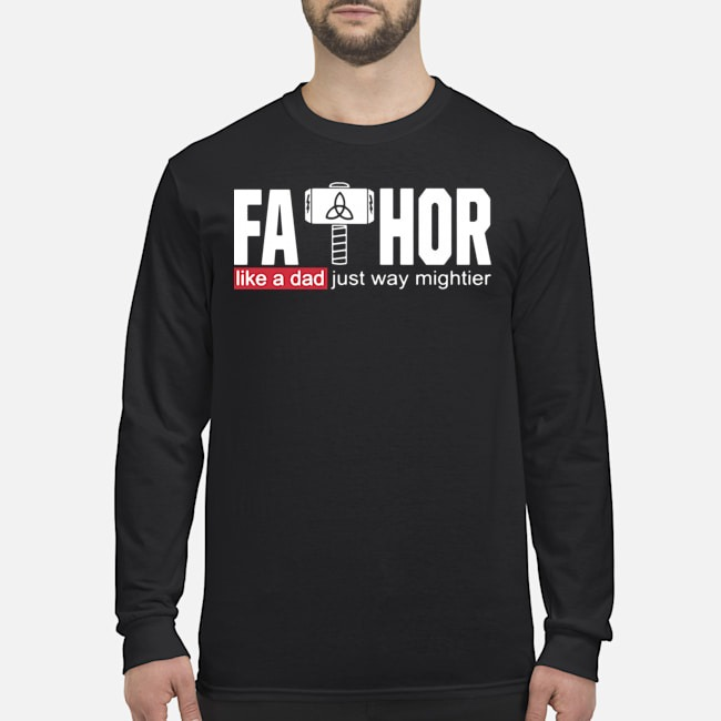 Fathor Like A Dad Just Way Mightier Long-Sleeved