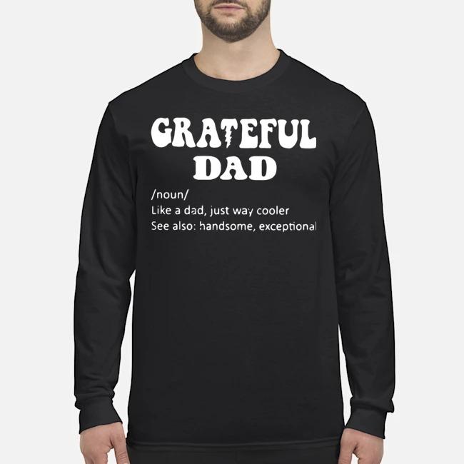Grateful Noun Dad Like A Dad Just Way Cooler Long-Sleeved