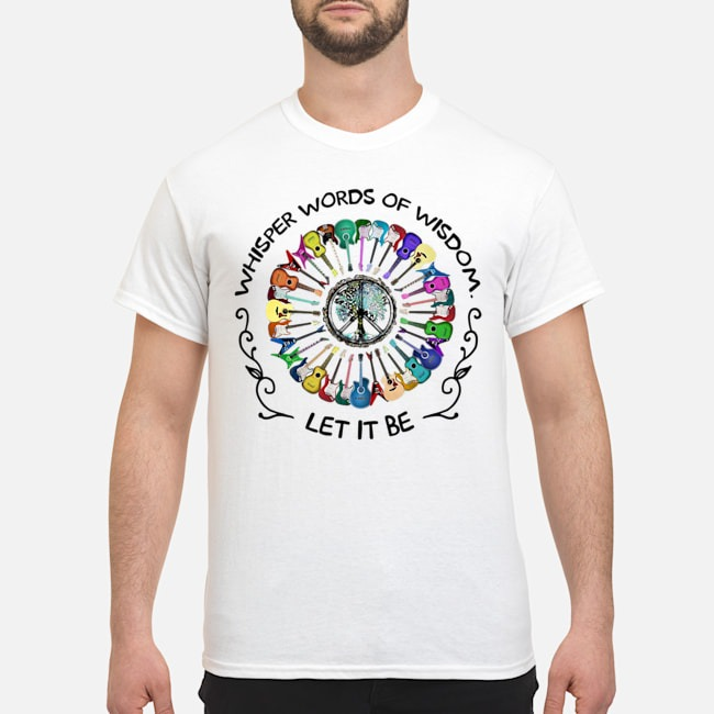 Guitar Hippie Whisper World Of Wisdom Let It Be Shirt