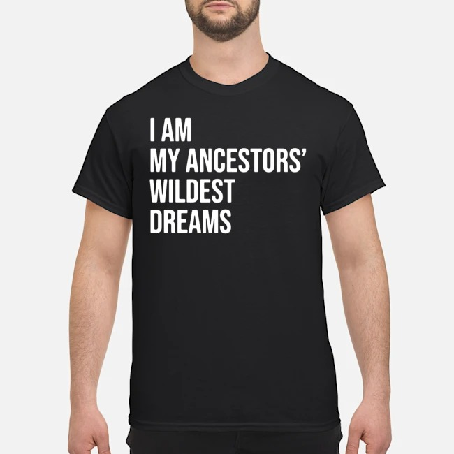 I Am My Ancestors' Wildest Dreams 2020 Shirt
