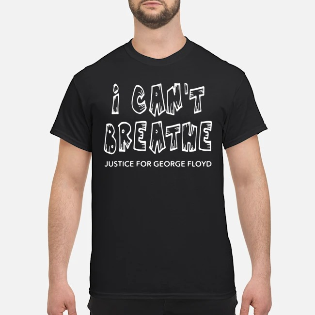 I Can't Breathe Justice For George Floyd Shirts