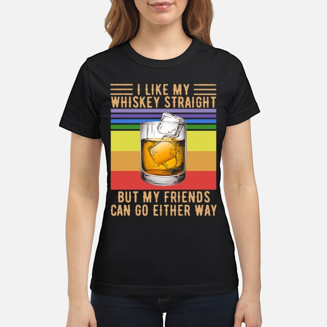I Like My Whiskey Straight But My Friends Can Go Either Way Vintage Ladies