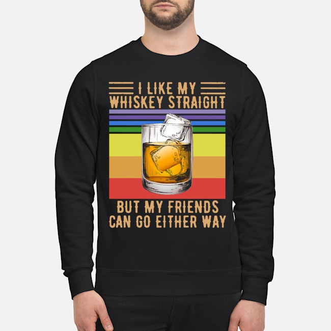 I Like My Whiskey Straight But My Friends Can Go Either Way Vintage Sweater