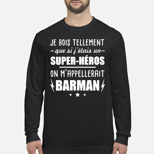 Je Bois Tellement Que Si Fettais Un Super-heros On Mappelleraint Batman Long-Sleeved