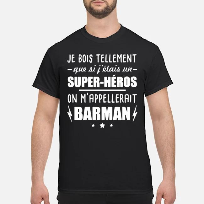 Je Bois Tellement Que Si Fettais Un Super-heros On Mappelleraint Batman Shirt