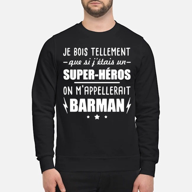 Je Bois Tellement Que Si Fettais Un Super-heros On Mappelleraint Batman Sweater