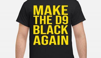 Make The D9 Black Again Shirt
