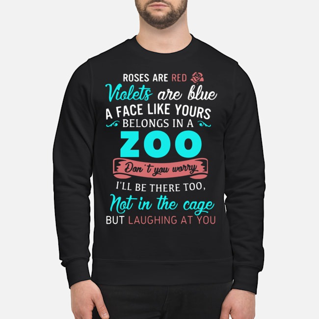 Roses Are Red Violets Are Blue A Face Like Yours Belongs In A Zoo Sweater