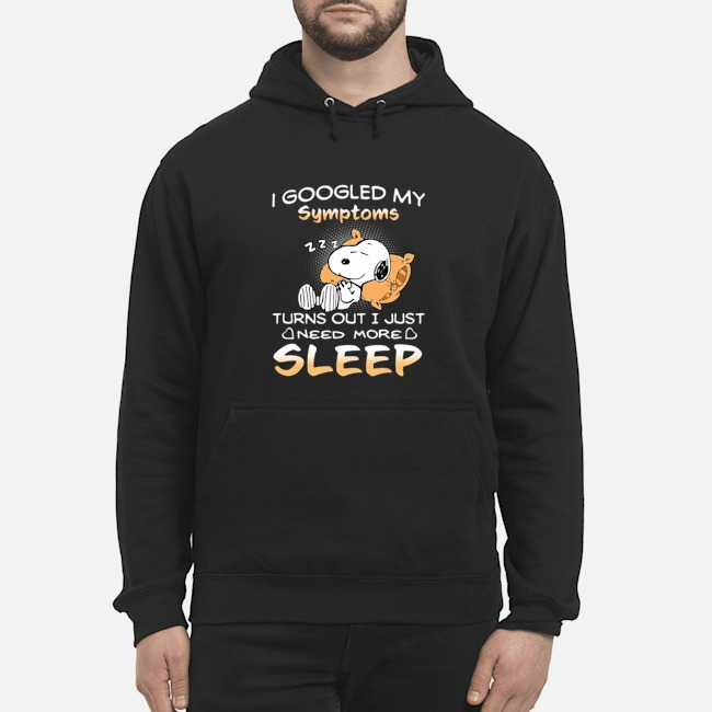 Snoopy I Googled My Symptoms Turns Out I Just Need More Sleep Hoodie
