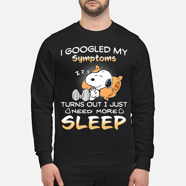 Snoopy I Googled My Symptoms Turns Out I Just Need More Sleep Sweater