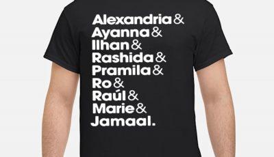 Alexandria and Ayanna and Ilhan and Rashida and Pramila and Ro and Raul and Matie and Jamaal shirt